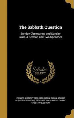 Bog, hardback The Sabbath Question af Leonard Woolsey 1830-1907 Bacon