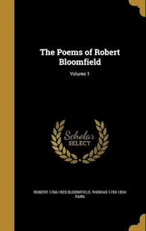 Bog, hardback The Poems of Robert Bloomfield; Volume 1 af Robert 1766-1823 Bloomfield, Thomas 1759-1834 Park
