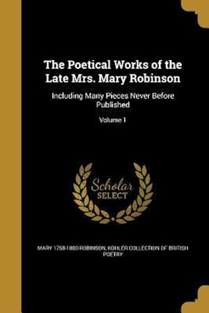 Bog, paperback The Poetical Works of the Late Mrs. Mary Robinson af Mary 1758-1800 Robinson