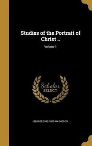 Bog, hardback Studies of the Portrait of Christ ..; Volume 1 af George 1842-1906 Matheson