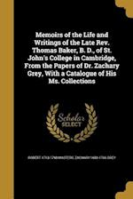 Memoirs of the Life and Writings of the Late REV. Thomas Baker, B. D., of St. John's College in Cambridge, from the Papers of Dr. Zachary Grey, with a af Zachary 1688-1766 Grey, Robert 1713-1798 Masters