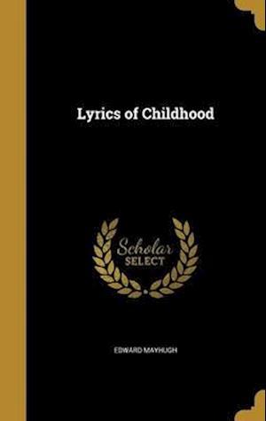 Bog, hardback Lyrics of Childhood af Edward Mayhugh