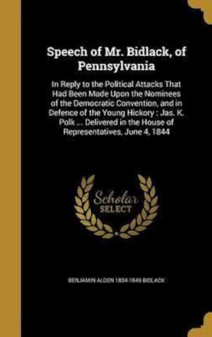 Bog, hardback Speech of Mr. Bidlack, of Pennsylvania af Benjamin Alden 1804-1849 Bidlack