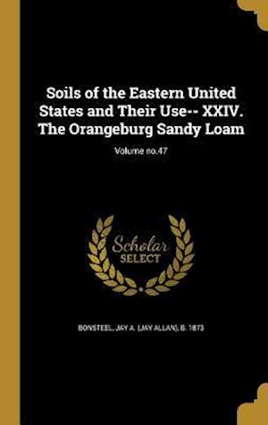 Bog, hardback Soils of the Eastern United States and Their Use-- XXIV. the Orangeburg Sandy Loam; Volume No.47