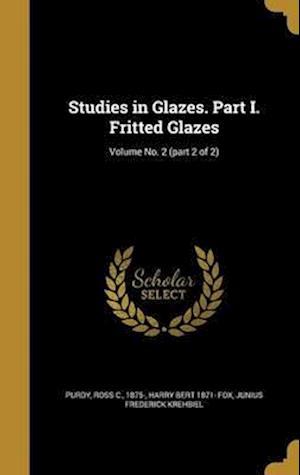Bog, hardback Studies in Glazes. Part I. Fritted Glazes; Volume No. 2 (Part 2 of 2) af Junius Frederick Krehbiel, Harry Bert 1871- Fox