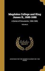 Magdalen College and King James II., 1686-1688 af Falconer 1851-1935 Madan, John Rouse 1807-1891 Bloxam