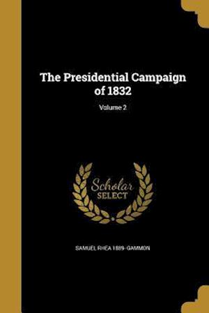 Bog, paperback The Presidential Campaign of 1832; Volume 2 af Samuel Rhea 1889- Gammon