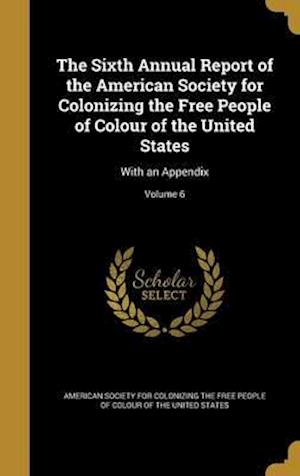 Bog, hardback The Sixth Annual Report of the American Society for Colonizing the Free People of Colour of the United States