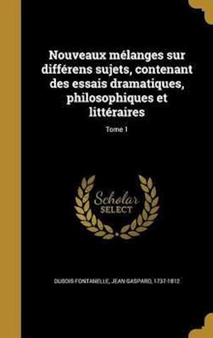 Bog, hardback Nouveaux Melanges Sur Differens Sujets, Contenant Des Essais Dramatiques, Philosophiques Et Litteraires; Tome 1