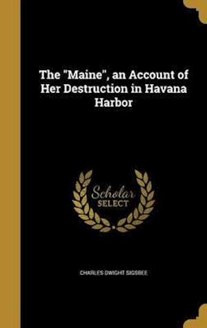 Bog, hardback The Maine, an Account of Her Destruction in Havana Harbor af Charles Dwight Sigsbee