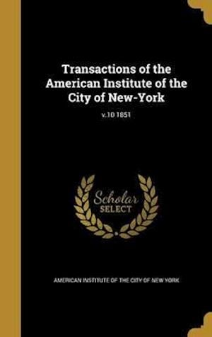 Bog, hardback Transactions of the American Institute of the City of New-York; V.10 1851
