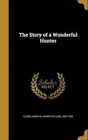 Bog, hardback The Story of a Wonderful Hunter