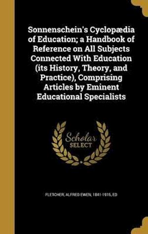 Bog, hardback Sonnenschein's Cyclopaedia of Education; A Handbook of Reference on All Subjects Connected with Education (Its History, Theory, and Practice), Compris
