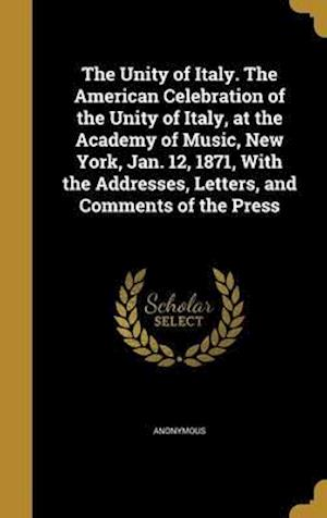 Bog, hardback The Unity of Italy. the American Celebration of the Unity of Italy, at the Academy of Music, New York, Jan. 12, 1871, with the Addresses, Letters, and