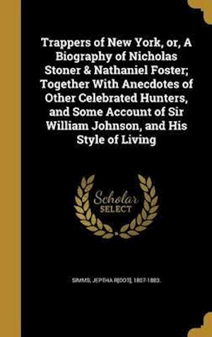 Bog, hardback Trappers of New York, Or, a Biography of Nicholas Stoner & Nathaniel Foster; Together with Anecdotes of Other Celebrated Hunters, and Some Account of
