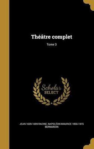 Bog, hardback Theatre Complet; Tome 3 af Napoleon Maurice 1856-1915 Bernardin, Jean 1639-1699 Racine