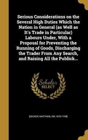 Bog, hardback Serious Considerations on the Several High Duties Which the Nation in General (as Well as It's Trade in Particular) Labours Under, with a Proposal for