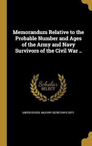 Bog, hardback Memorandum Relative to the Probable Number and Ages of the Army and Navy Survivors of the Civil War ..
