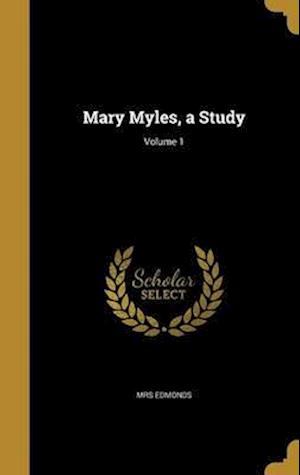 Bog, hardback Mary Myles, a Study; Volume 1 af Mrs Edmonds
