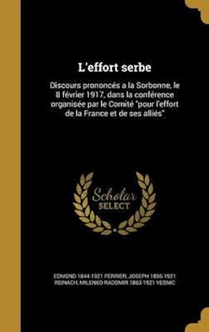 Bog, hardback L'Effort Serbe af Joseph 1856-1921 Reinach, Milenko Radomir 1863-1921 Vesnic, Edmond 1844-1921 Perrier