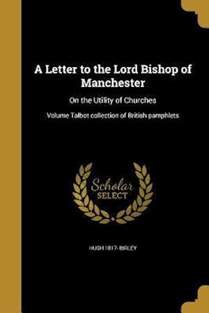 Bog, paperback A Letter to the Lord Bishop of Manchester af Hugh 1817- Birley