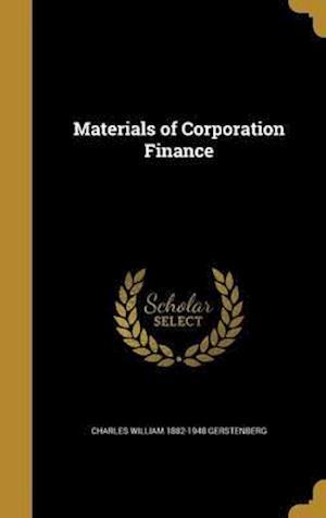 Bog, hardback Materials of Corporation Finance af Charles William 1882-1948 Gerstenberg