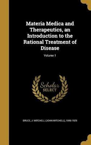 Bog, hardback Materia Medica and Therapeutics, an Introduction to the Rational Treatment of Disease; Volume 1