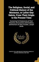 The Religious, Social, and Political History of the Mormons, or Latter-Day Saints, from Their Origin to the Present Time