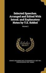 Selected Speeches. Arranged and Edited with Introd. and Explanatory Notes by T.E. Kebbel; Volume 2 af Thomas Edward 1827- Kebbel