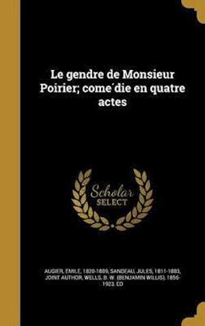 Bog, hardback Le Gendre de Monsieur Poirier; Come Die En Quatre Actes