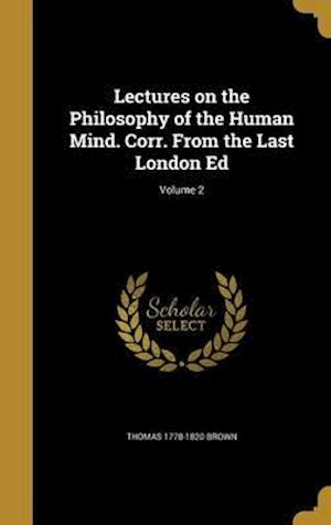 Bog, hardback Lectures on the Philosophy of the Human Mind. Corr. from the Last London Ed; Volume 2 af Thomas 1778-1820 Brown