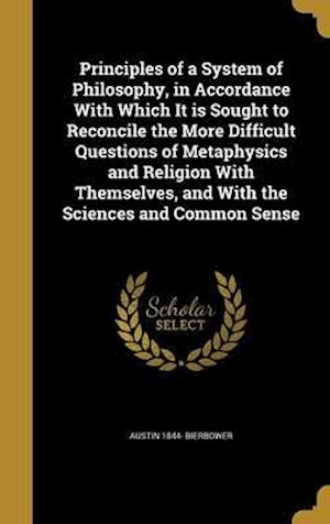 Bog, hardback Principles of a System of Philosophy, in Accordance with Which It Is Sought to Reconcile the More Difficult Questions of Metaphysics and Religion with af Austin 1844- Bierbower