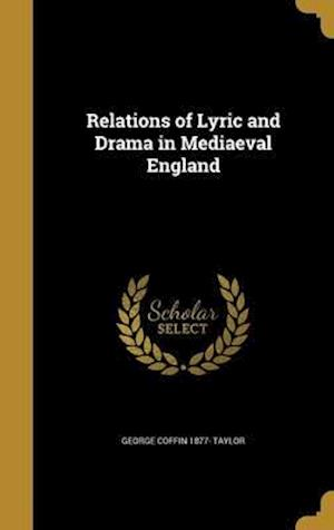 Bog, hardback Relations of Lyric and Drama in Mediaeval England af George Coffin 1877- Taylor