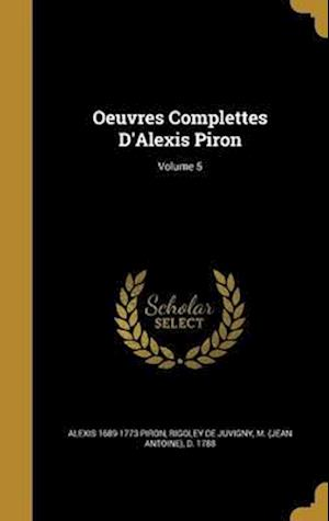 Bog, hardback Oeuvres Complettes D'Alexis Piron; Volume 5 af Alexis 1689-1773 Piron
