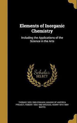 Bog, hardback Elements of Inorganic Chemistry af Thomas 1805-1869 Graham, Robert 1806-1882 Bridges