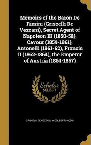 Bog, hardback Memoirs of the Baron de Rimini (Griscelli de Vezzani), Secret Agent of Napoleon III (1850-58), Cavour (1859-1861), Antonelli (1861-62), Francis II (18