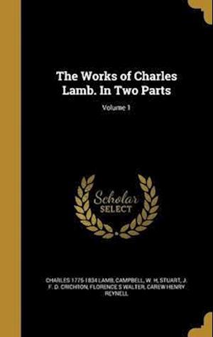 Bog, hardback The Works of Charles Lamb. in Two Parts; Volume 1 af Charles 1775-1834 Lamb