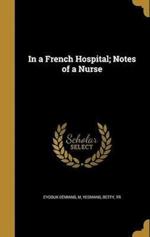 Bog, hardback In a French Hospital; Notes of a Nurse
