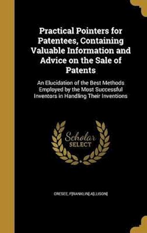Bog, hardback Practical Pointers for Patentees, Containing Valuable Information and Advice on the Sale of Patents