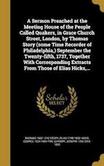 A Sermon Preached at the Meeting House of the People Called Quakers, in Grace Church Street, London, by Thomas Story (Some Time Recorder of Philadelph af George 1624-1691 Fox, Thomas 1662-1742 Story, Elias 1748-1830 Hicks