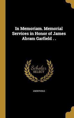 Bog, hardback In Memoriam. Memorial Services in Honor of James Abram Garfield . .