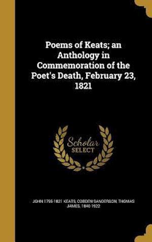 Bog, hardback Poems of Keats; An Anthology in Commemoration of the Poet's Death, February 23, 1821 af John 1795-1821 Keats