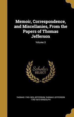 Bog, hardback Memoir, Correspondence, and Miscellanies, from the Papers of Thomas Jefferson; Volume 3 af Thomas Jefferson 1792-1875 Randolph, Thomas 1743-1826 Jefferson