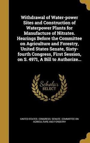 Bog, hardback Withdrawal of Water-Power Sites and Construction of Waterpower Plants for Manufacture of Nitrates. Hearings Before the Committee on Agriculture and Fo