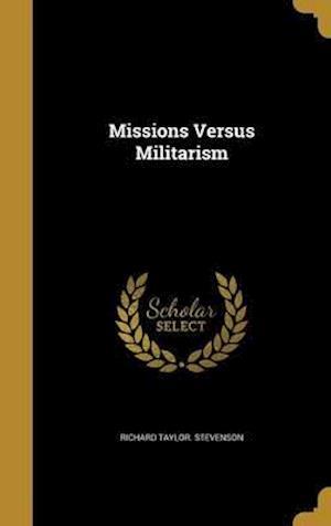 Bog, hardback Missions Versus Militarism af Richard Taylor Stevenson