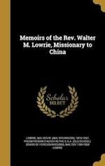 Memoirs of the REV. Walter M. Lowrie, Missionary to China af Walter 1784-1868 Lowrie