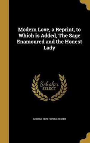 Bog, hardback Modern Love, a Reprint, to Which Is Added, the Sage Enamoured and the Honest Lady af George 1828-1909 Meredith