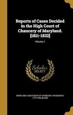 Reports of Cases Decided in the High Court of Chancery of Maryland. [1811-1832]; Volume 1 af Theodorick 1777-1846 Bland