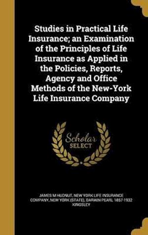 Bog, hardback Studies in Practical Life Insurance; An Examination of the Principles of Life Insurance as Applied in the Policies, Reports, Agency and Office Methods af James M. Hudnut