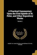 A Practical Commentary Upon the First Epistle of St. Peter, and Other Expository Works; Volume 1